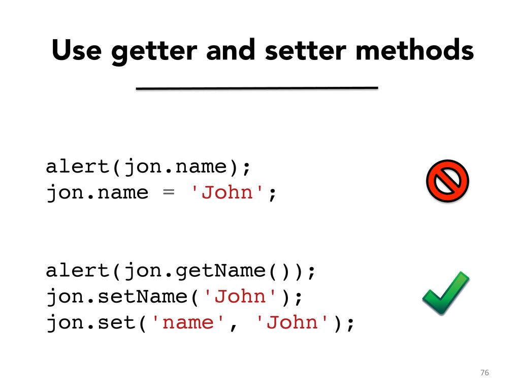 Use getter and setter methods alert(jon.name);...