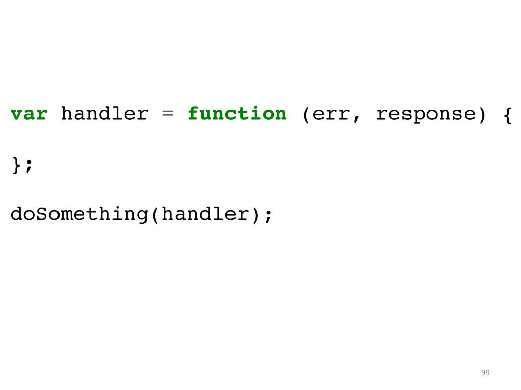99  var handler = function (err, response) {...