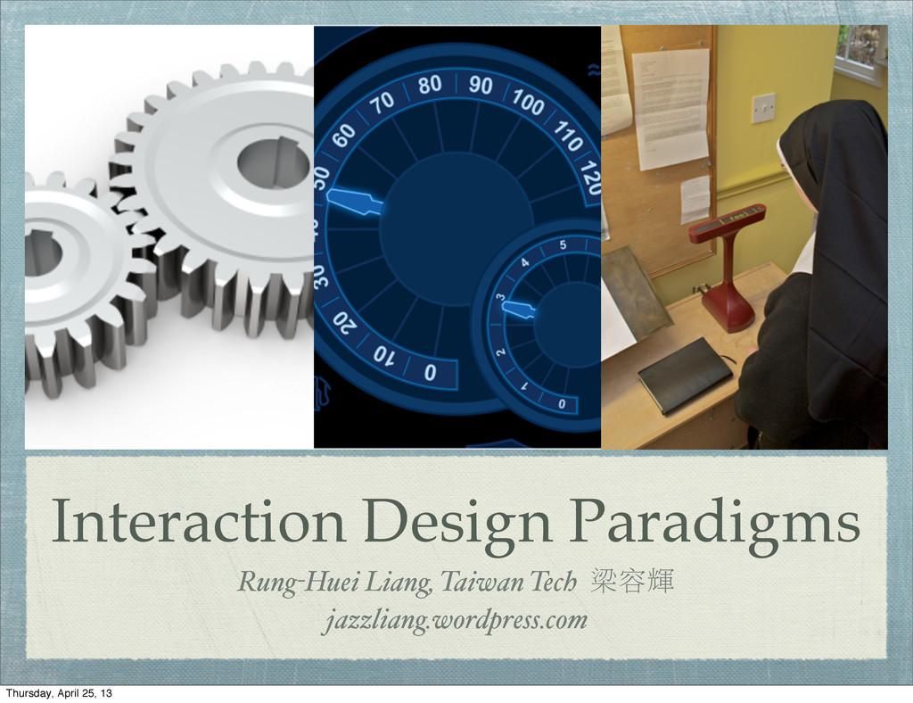 Interaction Design Paradigms Rung-Huei Liang, T...