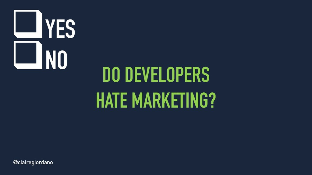 @clairegiordano DO DEVELOPERS HATE MARKETING? q...