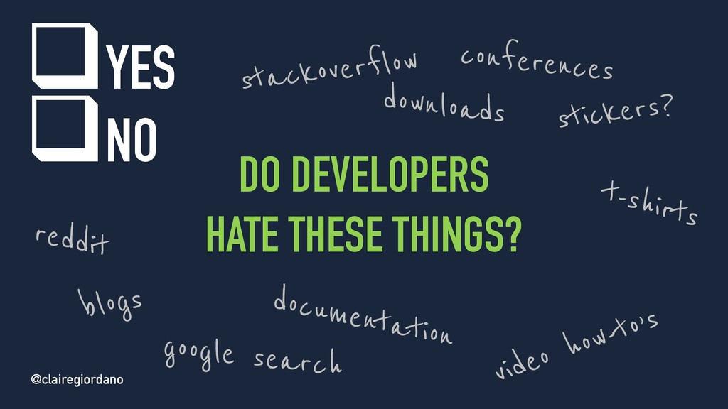 @clairegiordano DO DEVELOPERS HATE THESE THINGS...