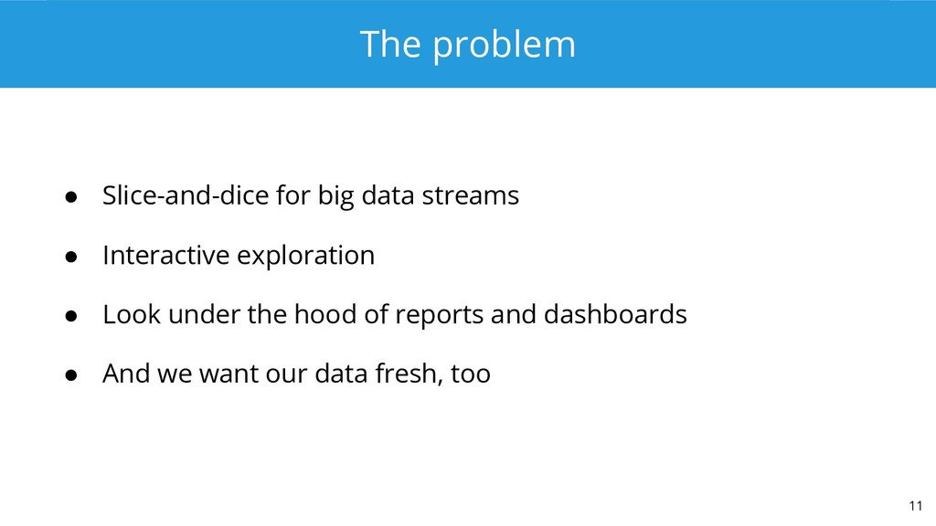 The problem ● Slice-and-dice for big data strea...