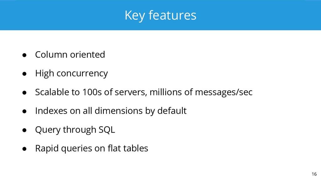 Key features ● Column oriented ● High concurren...