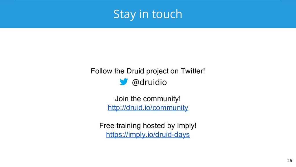 Stay in touch 26 @druidio Join the community! h...