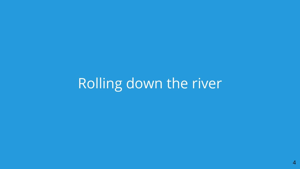 Rolling down the river 4