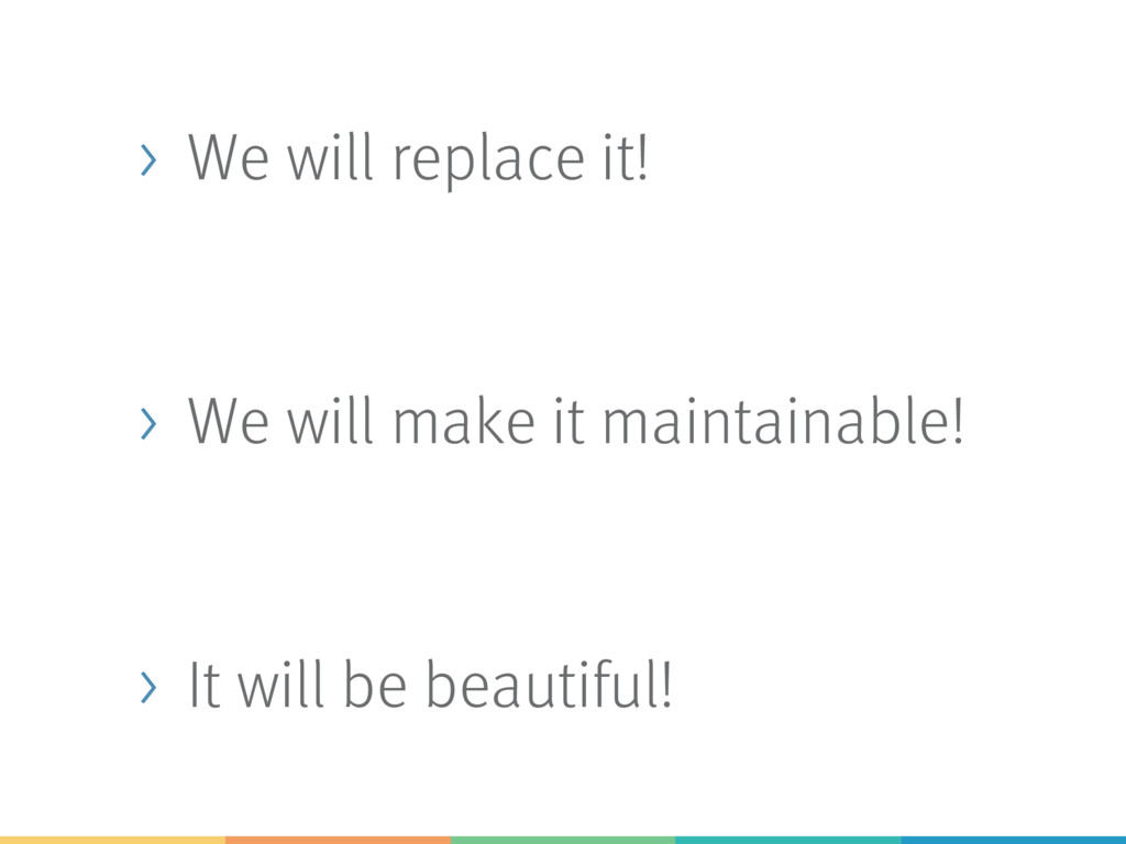 > We will replace it! > We will make it maintai...