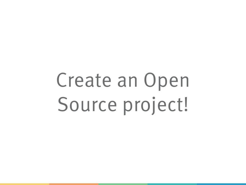 Create an Open Source project!