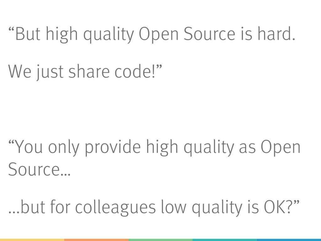 """""""But high quality Open Source is hard. We just ..."""