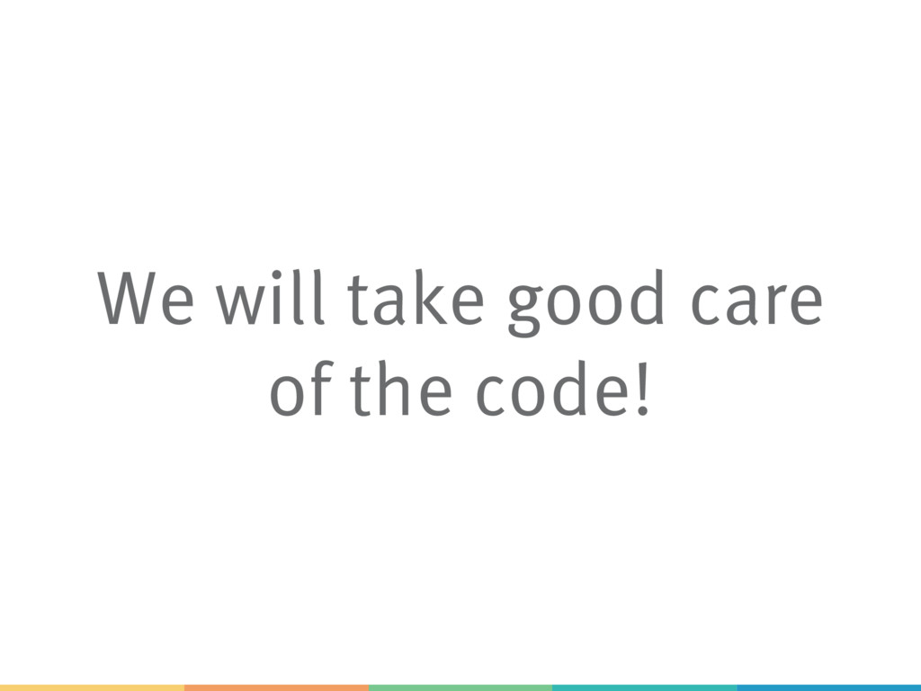 We will take good care of the code!