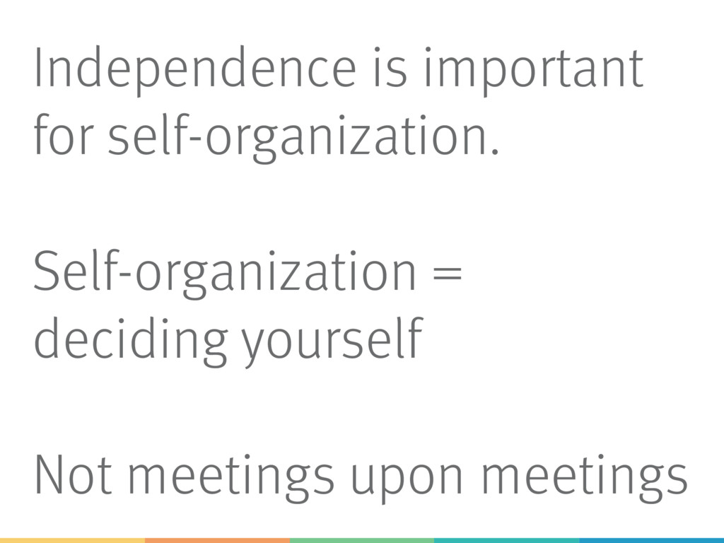 Independence is important for self-organization...