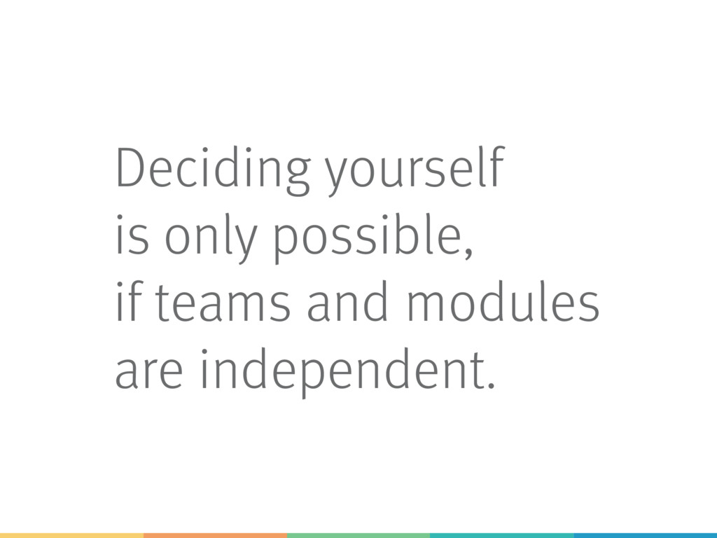 Deciding yourself is only possible, if teams an...