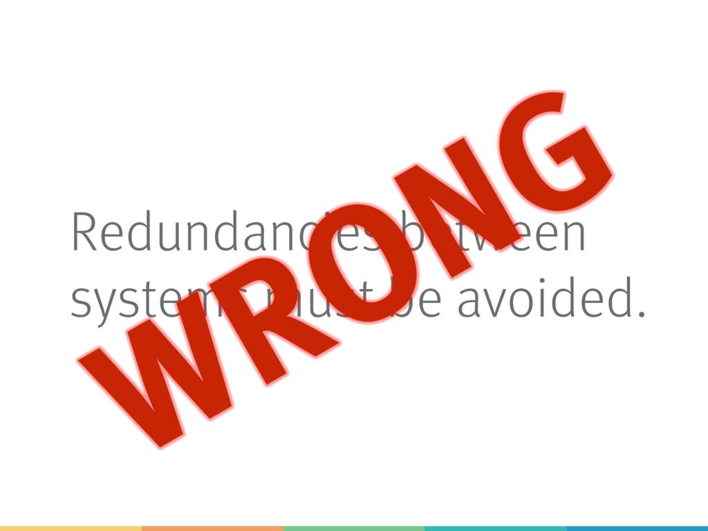 Redundancies between systems must be avoided.