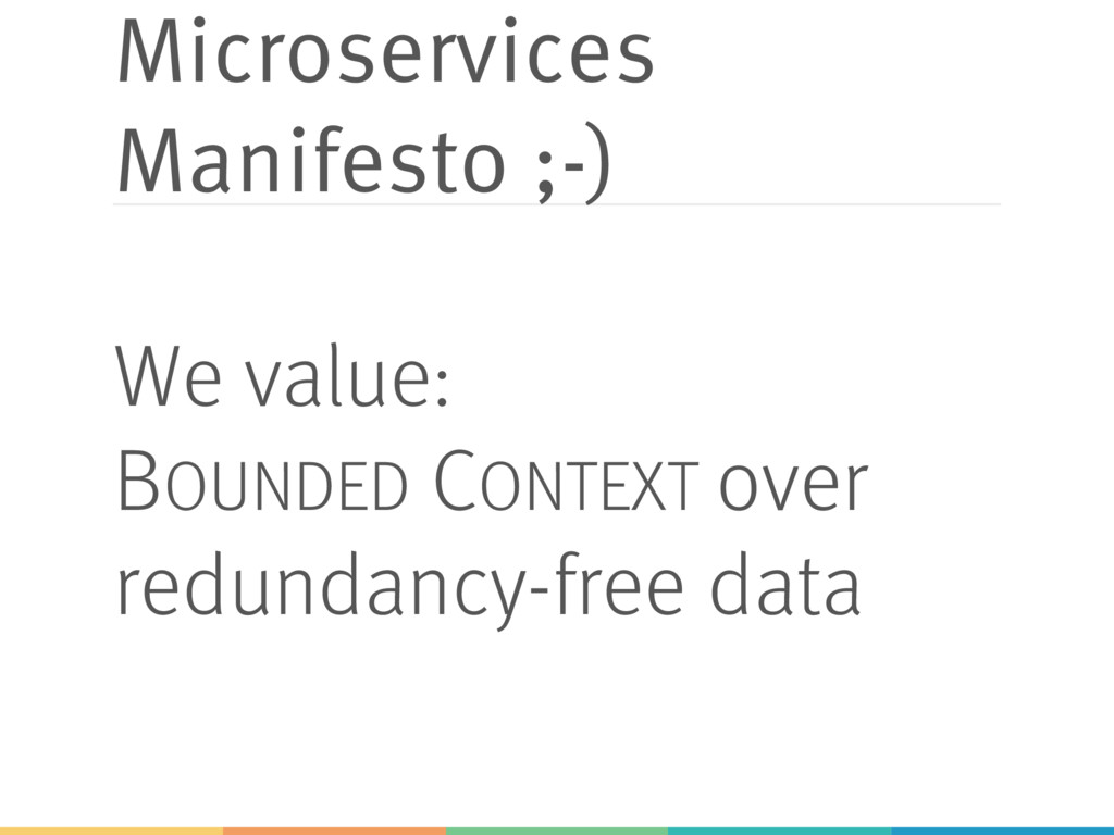 Microservices Manifesto ;-) We value: BOUNDED C...