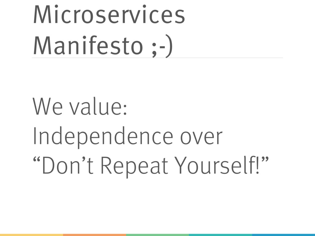 Microservices Manifesto ;-) We value: Independe...