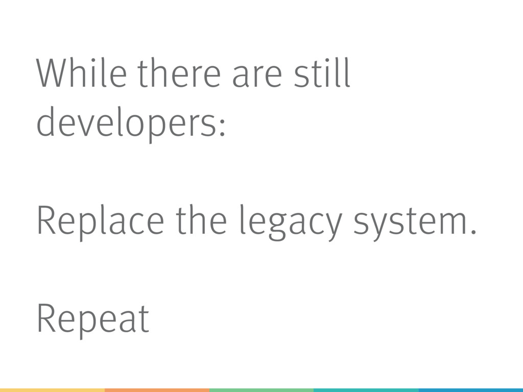 While there are still developers: Replace the l...