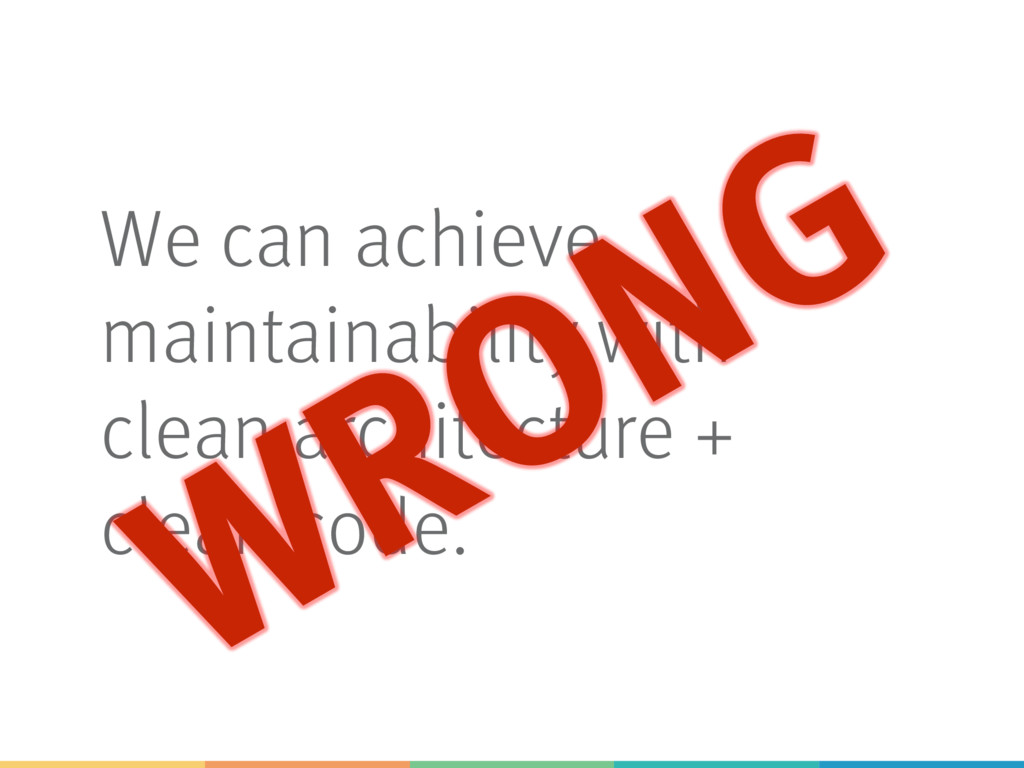 We can achieve maintainability with clean archi...
