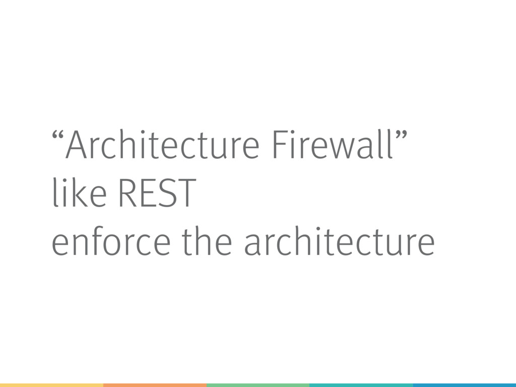 """""""Architecture Firewall"""" like REST enforce the a..."""