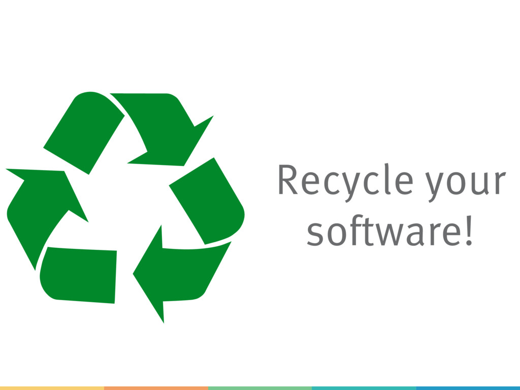Recycle your software! !