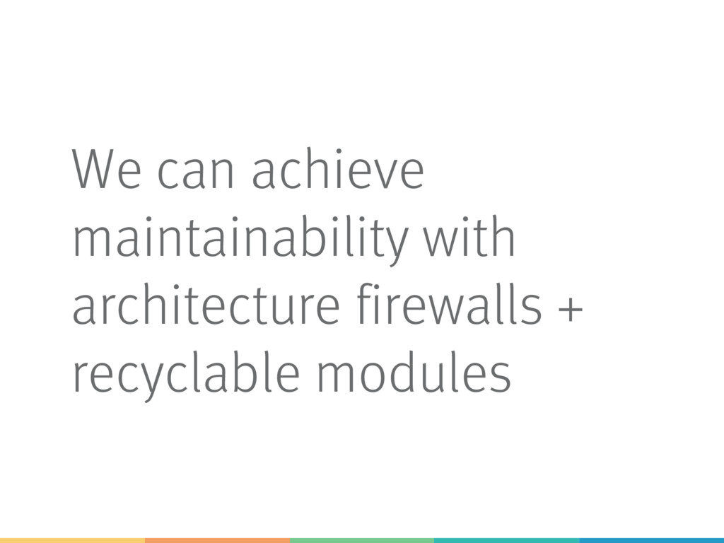 We can achieve maintainability with architectur...
