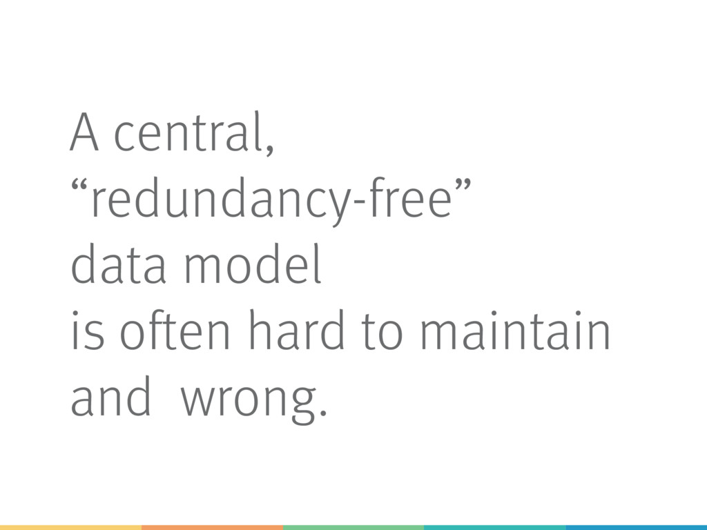 """A central, """"redundancy-free"""" data model is ofte..."""