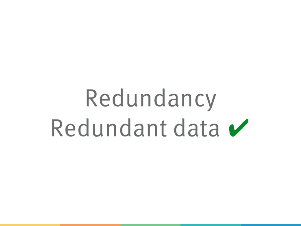 Redundancy Redundant data