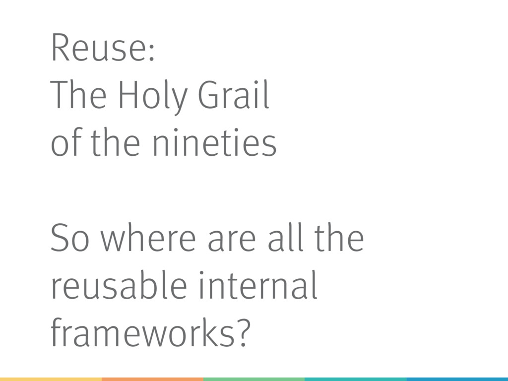 Reuse: The Holy Grail of the nineties So where ...