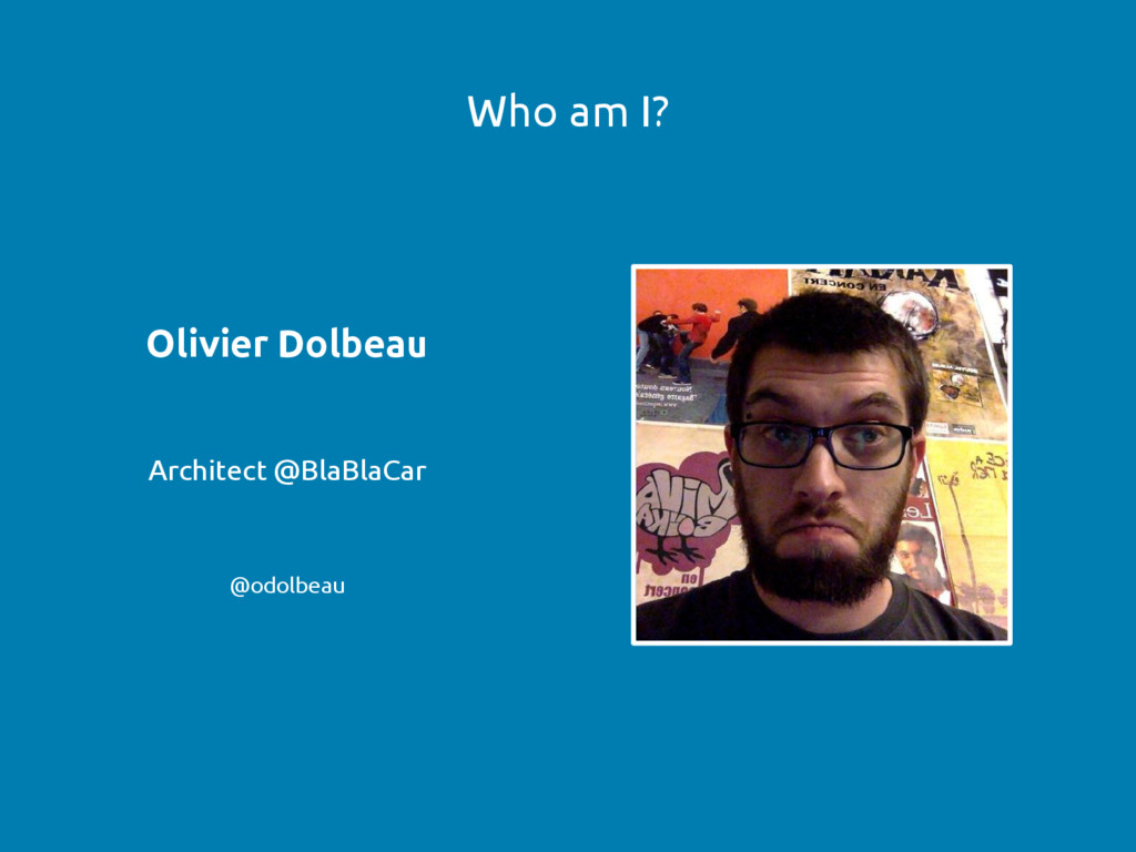 Who am I? Olivier Dolbeau Architect @BlaBlaCar ...