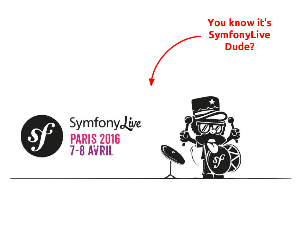 You know it's SymfonyLive Dude?