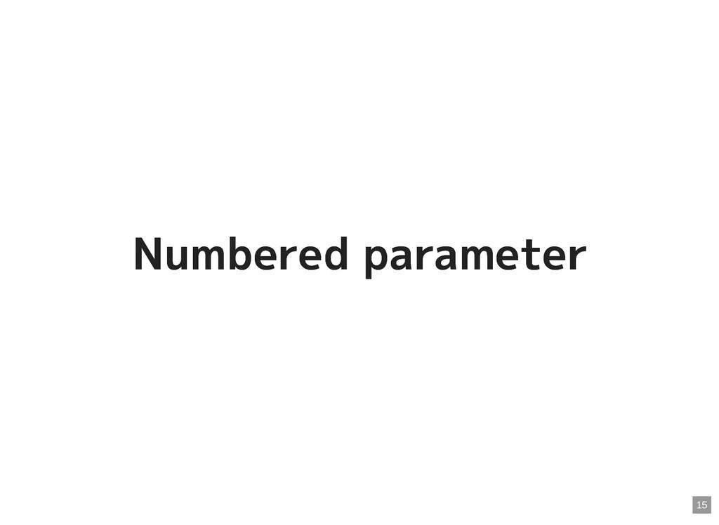 Numbered parameter Numbered parameter 15