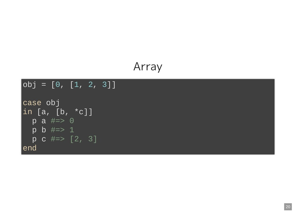 Array obj = [0, [1, 2, 3]] case obj in [a, [b, ...
