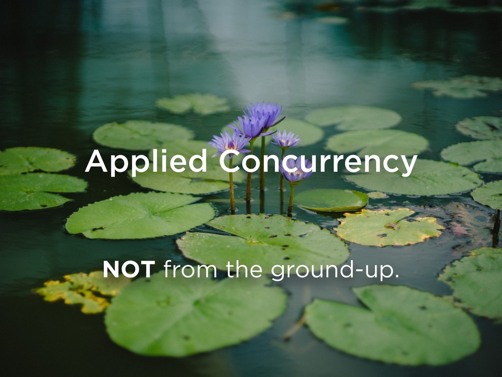 NOT from the ground-up. Applied Concurrency
