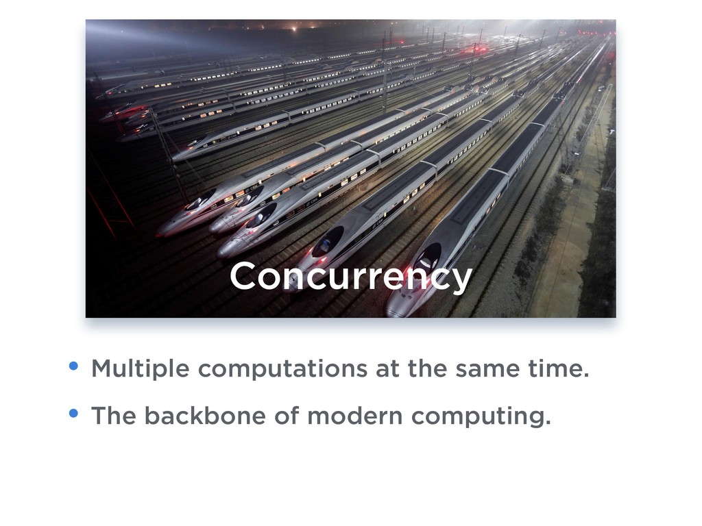 Concurrency • Multiple computations at the same...