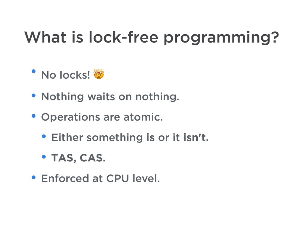 What is lock-free programming? • No locks!  • N...