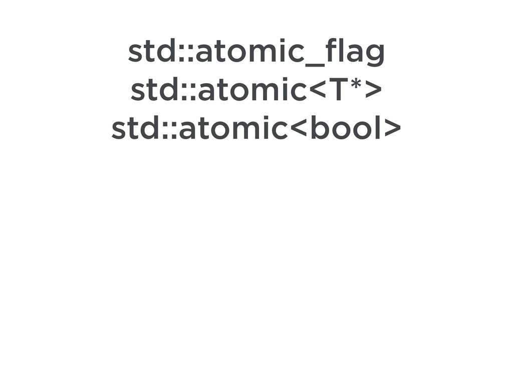 std::atomic_flag std::atomic<T*> std::atomic<bo...