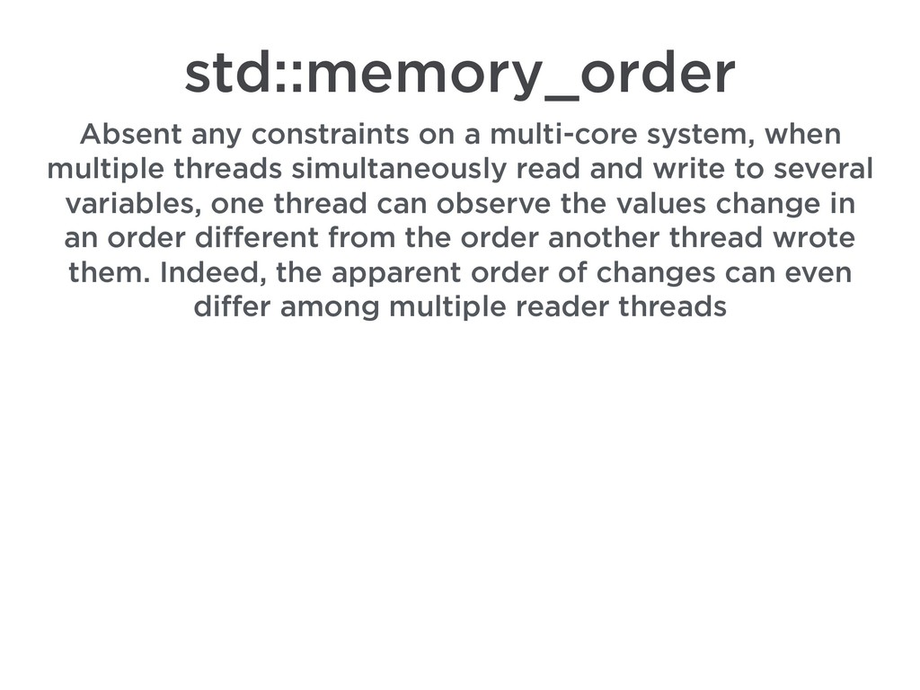 std::memory_order Absent any constraints on a m...