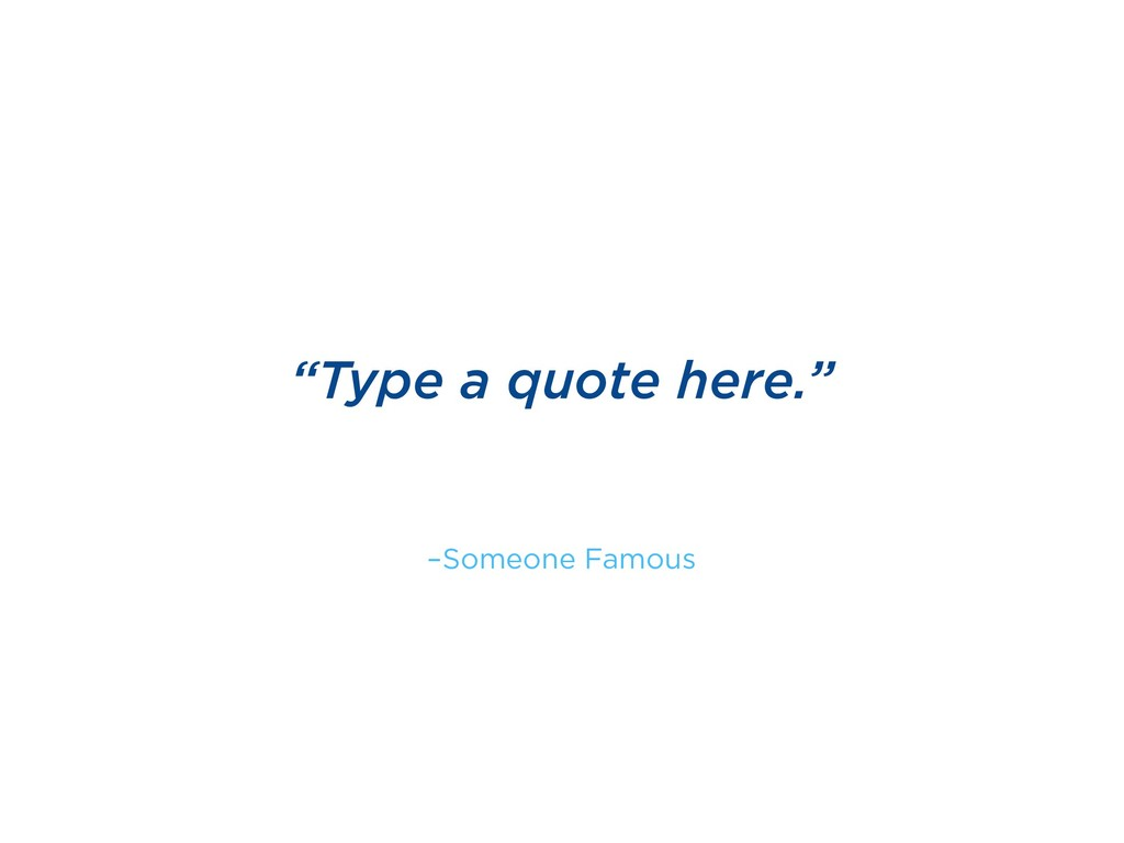"–Someone Famous ""Type a quote here."""