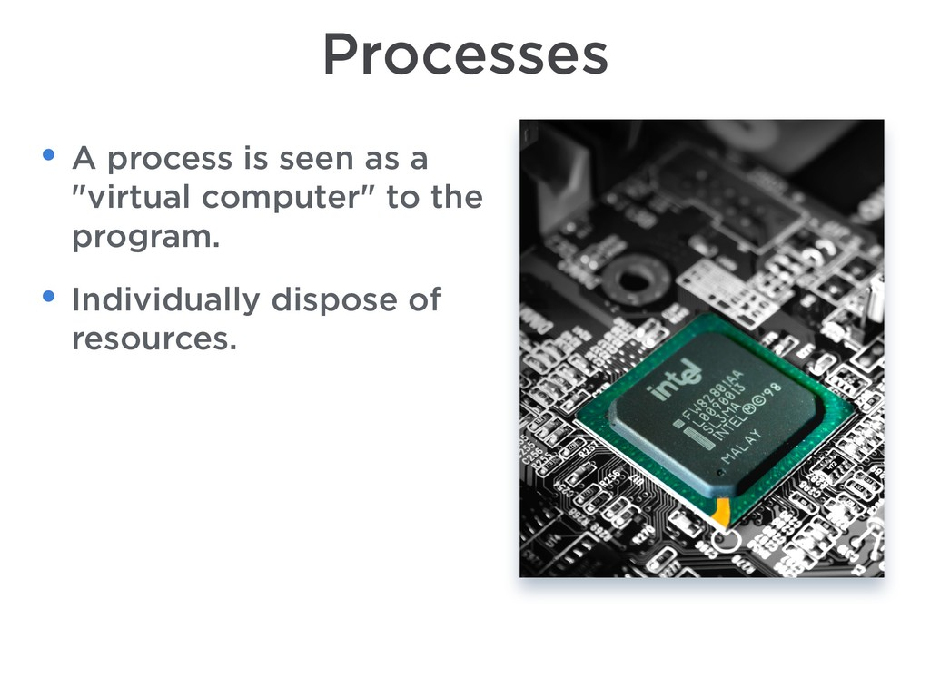 "Processes • A process is seen as a ""virtual com..."