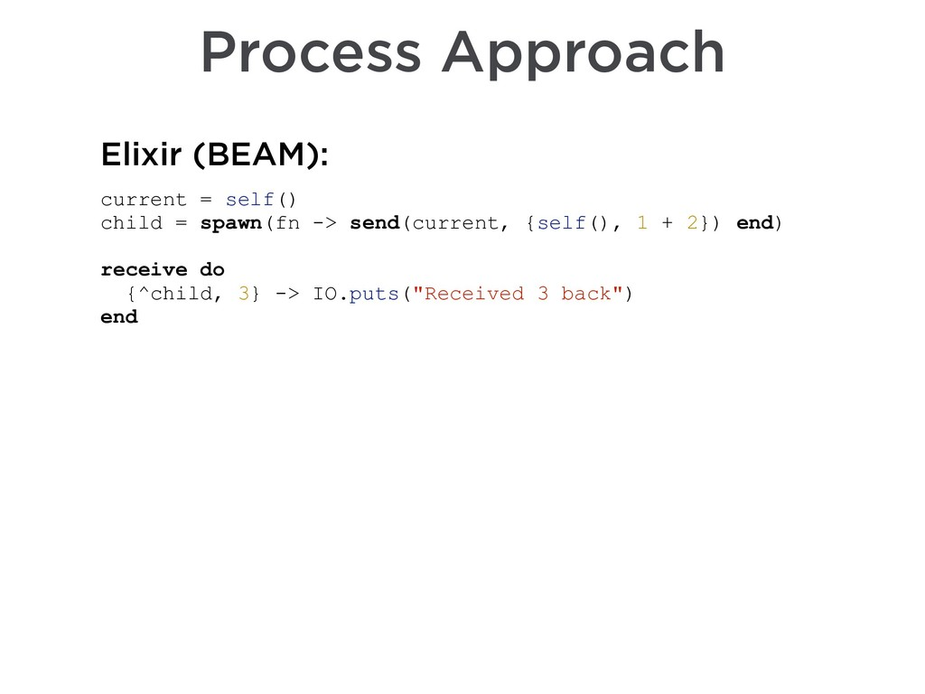 Process Approach current = self() child = spawn...