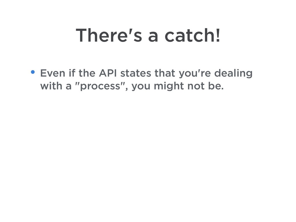 There's a catch! • Even if the API states that ...