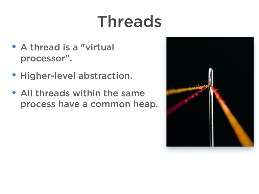 "Threads • A thread is a ""virtual processor"". • ..."