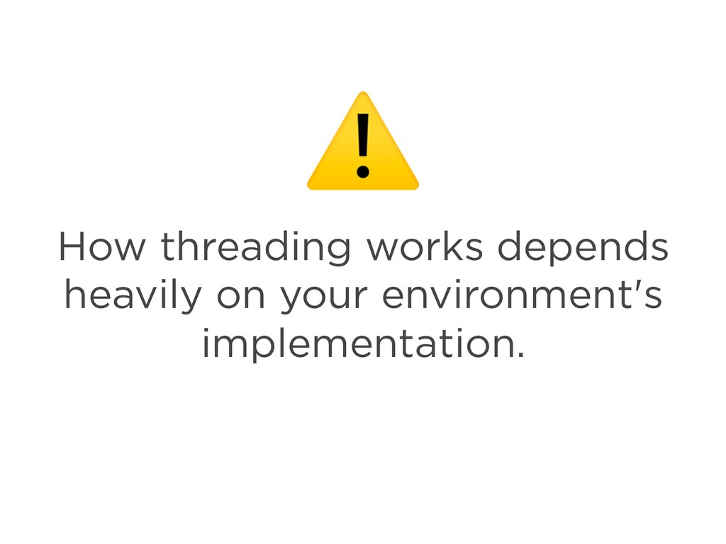 How threading works depends heavily on your env...