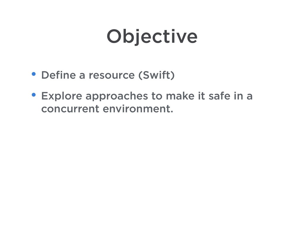 Objective • Define a resource (Swift) • Explore...