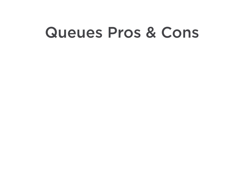 Queues Pros & Cons