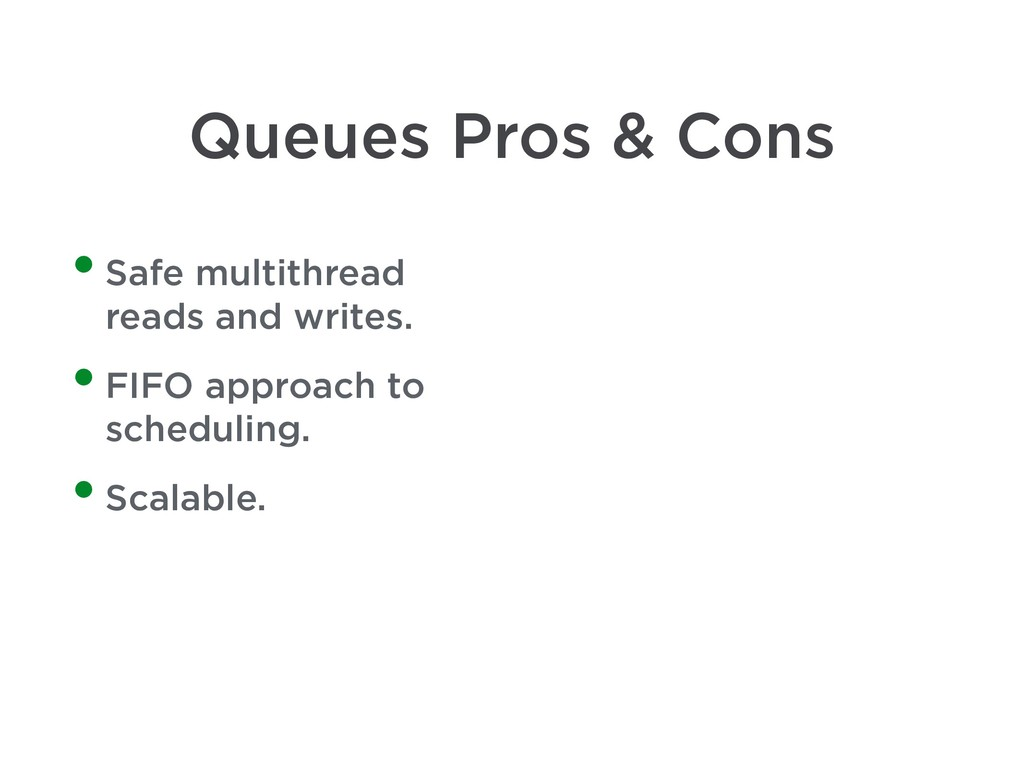 Queues Pros & Cons •Safe multithread reads and ...
