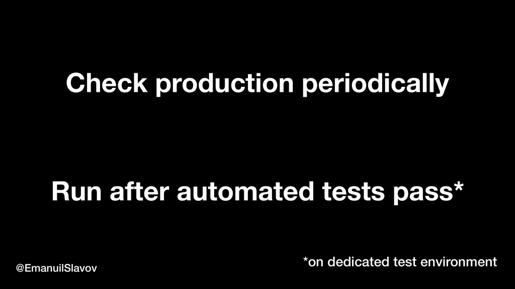 Check production periodically Run after automat...