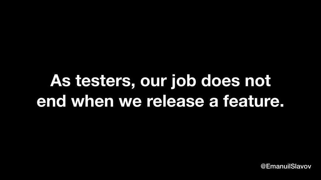 As testers, our job does not end when we releas...