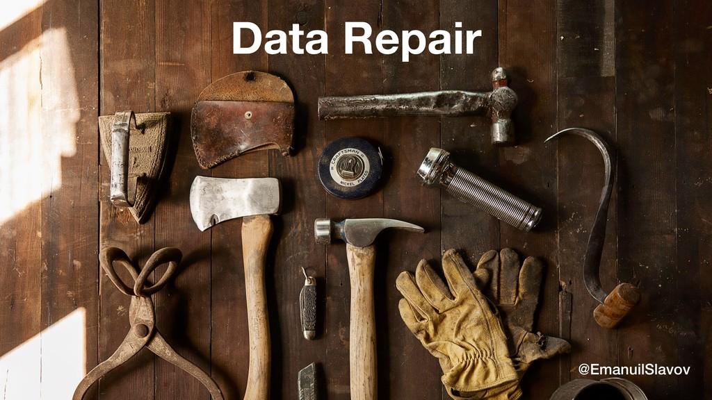 Data Repair @EmanuilSlavov