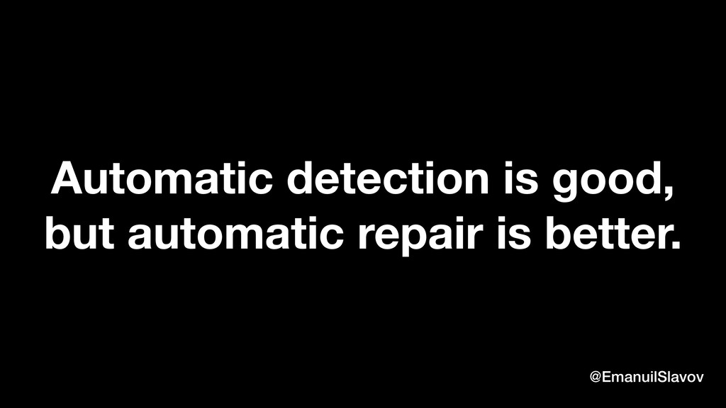 Automatic detection is good, but automatic repa...
