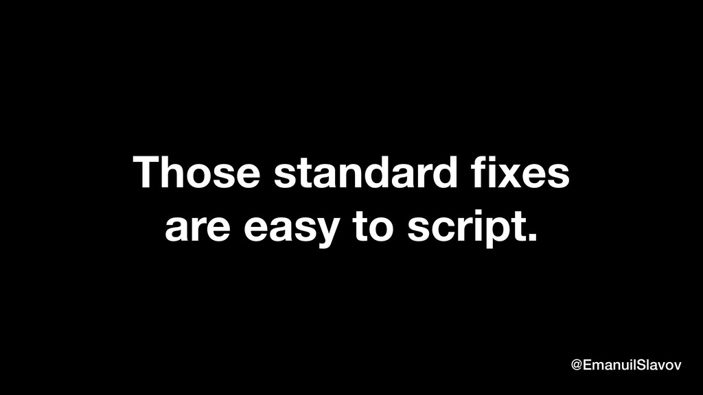 Those standard fixes are easy to script. @Emanui...