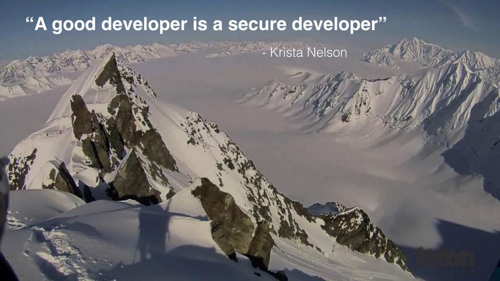 """A good developer is a secure developer"" - Kris..."